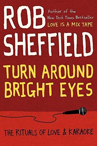 Turn Around Bright Eyes: The Rituals of Love and Karaoke