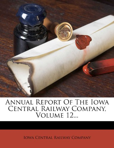 Annual Report Of The Iowa Central Railway Company, Volume 12.