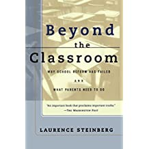 Beyond the Classroom: Why School Reform Has Failed and What Parents Need to Do by Laurence Steinberg (1997-10-17)