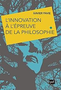 L'innovation à l épreuve de la philosophie par Xavier Pavie