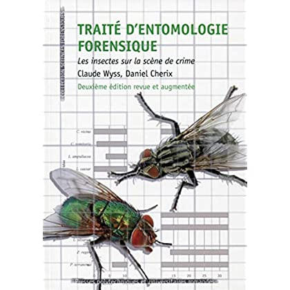 Traité d'entomologie forensique: Les insectes sur la scène de crime.