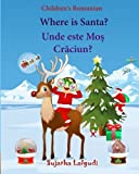 Children's Romanian: Where is Santa. Unde este Mos Craciun: Children's Picture Book English-Romanian (Bilingual Edition) (Romanian Edition),Romanian books,Romanian Christmas book for Children