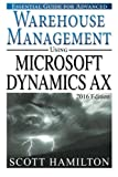Essential Guide for Advanced Warehouse Management using Microsoft Dynamics AX: 2016 Edition (Essential Guides for Microsoft Dynamics AX)
