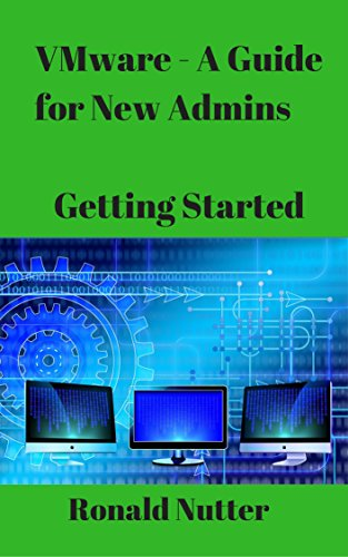 VMware - A Guide for New Admins: Getting Started (English Edition) por Ronald Nutter