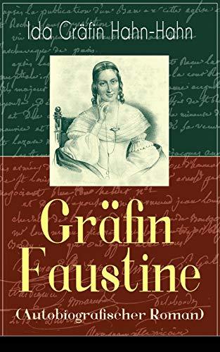 Gräfin Faustine (Autobiografischer Roman): Die Geschichte einer emanzipierten Gräfin (TREDITION CLASSICS)
