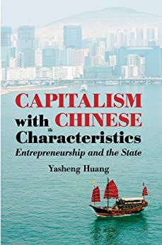 Capitalism with Chinese Characteristics: Entrepreneurship and the State di [Huang, Yasheng]