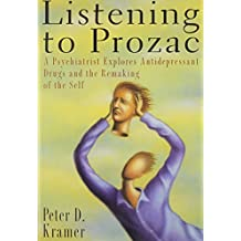 Listening to Prozac/a Psychiatrist Explores Antidepressant Drugs and the Remaking of the Self