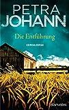 Die Entführung: Kriminalroman von Petra Johann