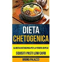 Dieta Chetogenica: La Dieta Chetogenica per la Perdita di Peso: Squisiti Pasti Low Carb (Italian Edition)