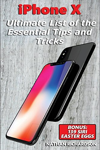 iPhone X - Ultimate List of the Essential Tips and Tricks: (Bonus: 139 Siri Easter Eggs)