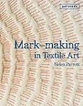 Mark-Making in Textile Art: Technique...