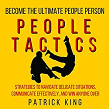People Tactics: Strategies to Navigate Delicate Situations, Communicate Effectively, and Win Anyone Over