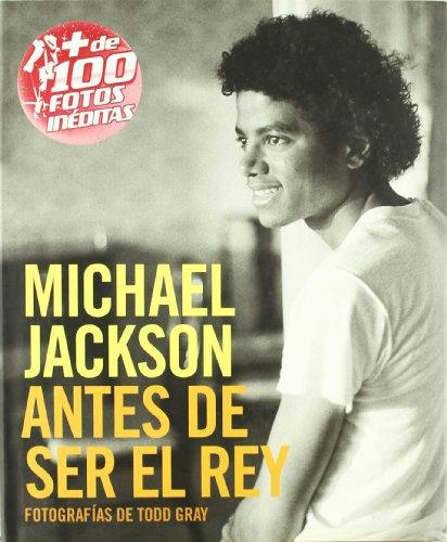 MICHAEL JACKSON: ANTES DE SER EL REY (BIOGRAFÍA) por TODD GRAY