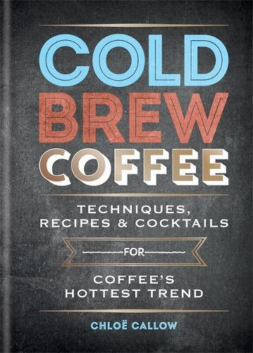 cold-brew-coffee-techniques-recipes-cocktails-for-coffees-hottest-trend