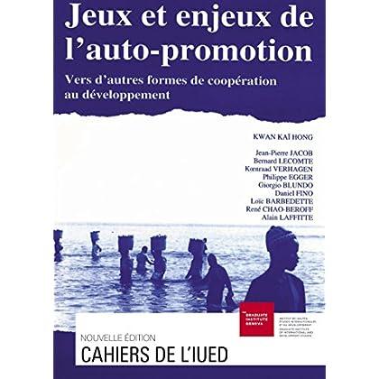 Jeux et enjeux de l'auto-promotion: Vers d'autres formes de coopération au développement (Cahiers de l'IUED)