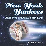 New York Yankees and the Meaning of Life by Derek Gentile (2009-04-15)