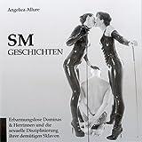 SM-Geschichten. Erbarmungslose Dominas & Herrinnen und die sexuelle Disziplinierung Ihrer demütigen Sklaven - Angelica Allure