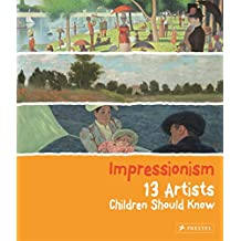 Impressionism : 13 Artists Children Should Know
