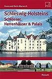 Schleswig-Holsteins Schlösser und Herrenhäuser und Palais - Hans Maresch