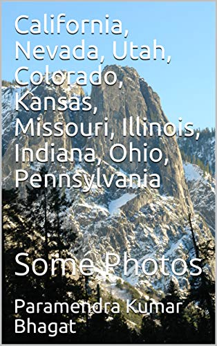 California, Nevada, Utah, Colorado, Kansas, Missouri, Illinois, Indiana, Ohio, Pennsylvania: Some Photos (English Edition)