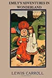 Emily's Adventures in Wonderland: The literary classic Alice's Adventures in Wonderland with your child as the main character. by Lewis Carroll (2015-03-20)