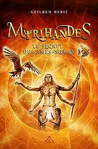 Myrihandes, tome 1 : Le secret des âmes-soeurs par Guilhem Méric