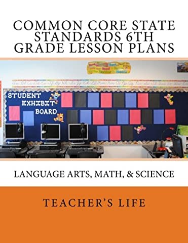 Common Core State Standards 6th Grade Lesson Plans: Language Arts, Math, & Science