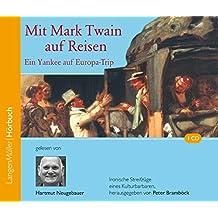 Mit Mark Twain auf Reisen (CD): Ein Yankee auf Europatrip. Ironische Streifzüge eines Kulturbarbaren, herausgegeben von Peter Bramböck