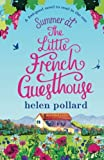 Summer at the Little French Guesthouse: A feel good novel to read in the sun: Volume 3 (La Cour des Roses)
