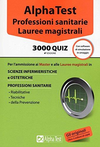 Alpha Test. Professioni sanitarie. Lauree magistrali. 3000 quiz. Con software di simulazione