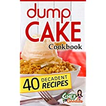 Dump Cake Cookbook: 40 Decadent Recipes