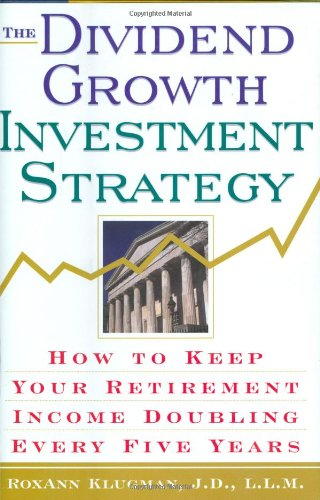 The Dividend Growth Investment Strategy: How to Keep Your Retirement Income Doubling Every Five Years