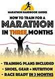 Marathon In Three Months: How To Train For A Marathon In Twelve Weeks