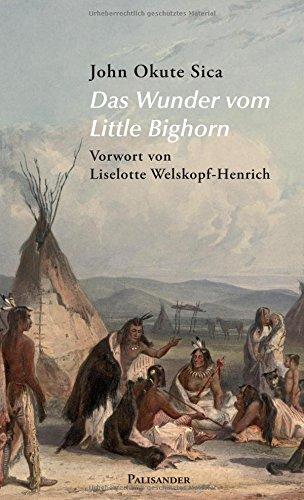 Das Wunder vom Little Bighorn: Erzählungen aus der Welt der alten Lakota