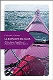Telecharger Livres La simplicite du kayak Petites lecons d equilibre et d intimite avec l element marin (PDF,EPUB,MOBI) gratuits en Francaise