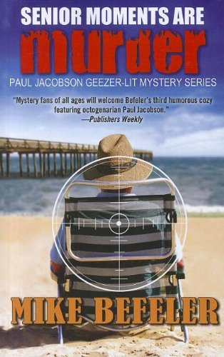 Senior Moments Are Murder (A Paul Jacobson Geezer-Lit Mystery) by Mike Befeler (2011-11-16)