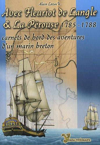 Avec Fleuriot de Langle et La Pérouse : 1785-1788, Carnets de bord des aventures d'un marin breton
