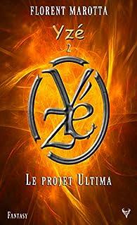 Le Projet Ultima, tome 2 : Yze par Florent Marotta