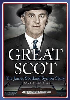 Great Scot: The James Scotland Symon Story by [Leggat, David]