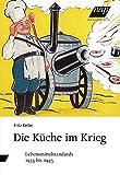 Produkt-Bild: Die Küche im Krieg: Lebensmittelstandards 1933 bis 1945