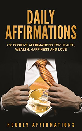 Daily Affirmations: 250 Positive Affirmations for Health, Wealth, Happiness and Love (English Edition)