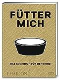 Fütter mich: Das Kochbuch für den Hund