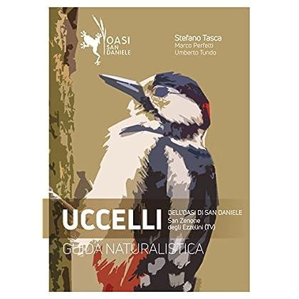 Uccelli. Guida Naturalistica Dell'oasi Di San Daniele. San Zenone Degli Ezzelini (Tv)