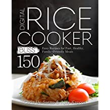 Digital Rice Cooker Bliss: 150 Easy Recipes for Fast, Healthy, Family-Friendly Meals (English Edition)