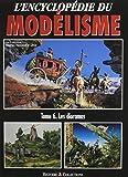 L'encyclopédie du modélisme : Tome 6, Les dioramas