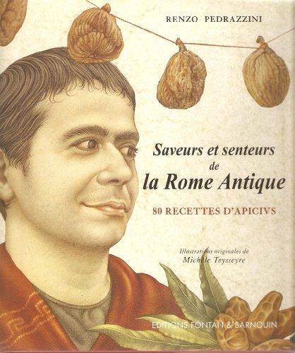 Saveurs et Senteurs de la Rome Antique, 80 Recettes d'Apicius