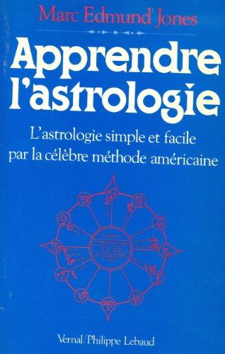 Apprendre l'astrologie - L'astrologie simple et facile par la célèbre méthode américaine par Marc Edmund Jones