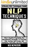 NLP Techniques: Ultimate NLP Techniques Guide! - Neuro Linguistic Programming And Neuroplasticity Strategies To Overcome Fear, Increase Self Esteem, Self ... Emotional Intelligence) (English Edition)