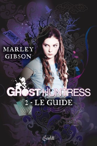 Ghost huntress t02 : le guide