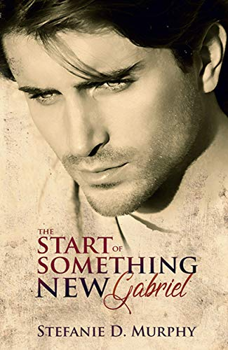 The Start of Something New - Gabriel (The Start Series 4) von [Murphy, Stefanie D.]